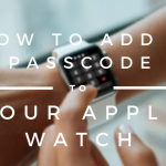 How to Add a Passcode to Your Apple Watch
